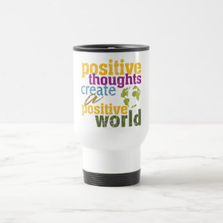 Positive Thoughts Create a Positive World Travel Mug