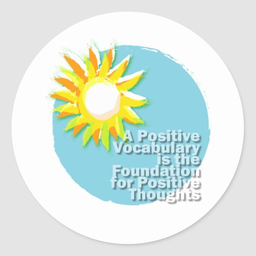 Positive Vocabulary = Positive Thoughts Classic Round Sticker