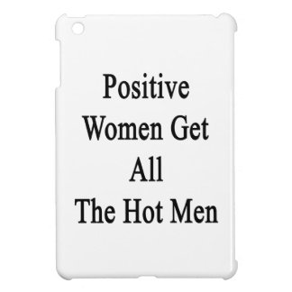 Positive Women Get All The Hot Men Cover For The iPad Mini