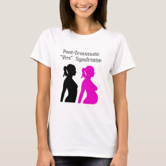 """Post-Traumatic """"Yes"""" Syndrome T-Shirt"""