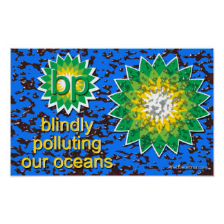 Poster BP Blindly Polluting Our Oceans
