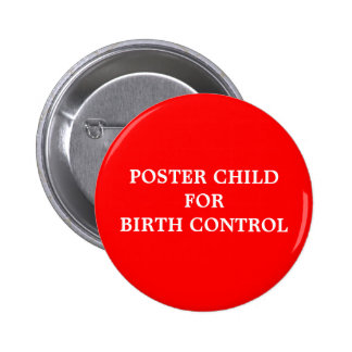 """Poster Child for Birth Control"" Button"