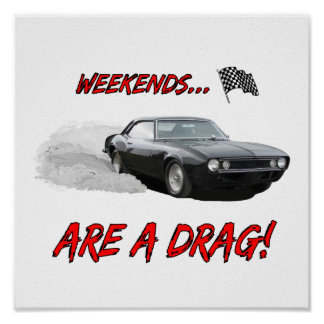 """Poster with """"Weekends Are A Drag!"""" design"""