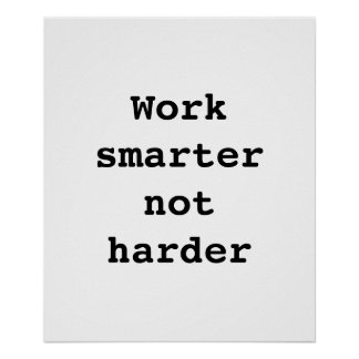 "Poster ""Work smarter not  harder"" by Billy Bernie"