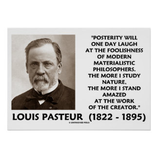 Posterity Materialistic Philosophers Pasteur Quote Print