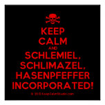 [Skull crossed bones] keep calm and schlemiel, schlimazel, hasenpfeffer incorporated!  Posters