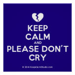 [Broken heart] keep calm and please don't cry  Posters