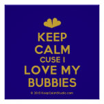 [Two hearts] keep calm cuse i love my bubbies  Posters