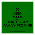 [No sign] keep calm and don't stay away from me  Posters