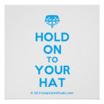 [Crown upside down] hold on to your hat  Posters