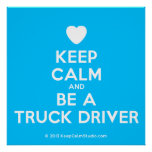 [Love heart] keep calm and be a truck driver  Posters