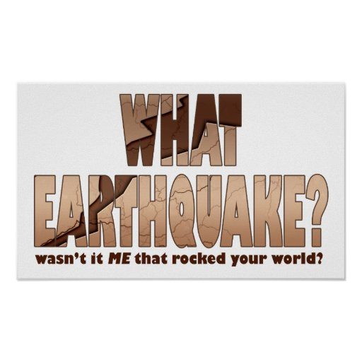 Posters, Prints, Art - What Earthquake? Poster