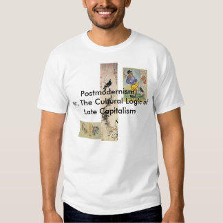 Postmodernism, or, The Cultural Logic of Late Capi T-Shirt