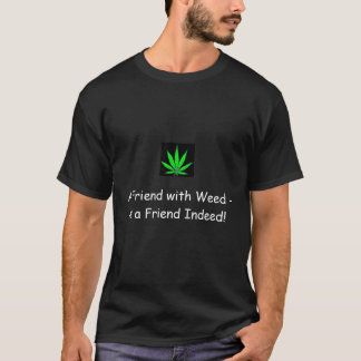 pot2, A Friend with Weed - is a Friend Indeed! T-Shirt
