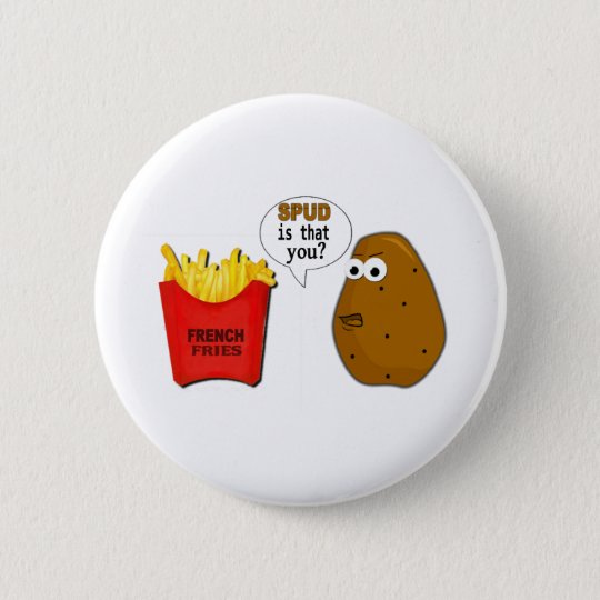 Potato French Fries is that you? Pinback Button