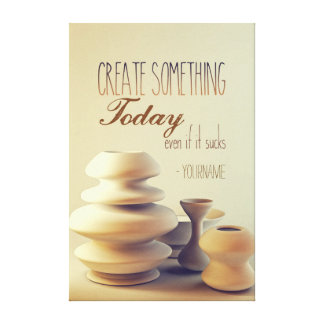 Pottery Create Something Today Even If It Sucks Canvas Print