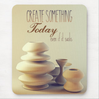 Pottery Create Something Today Even If It Sucks Mouse Pad