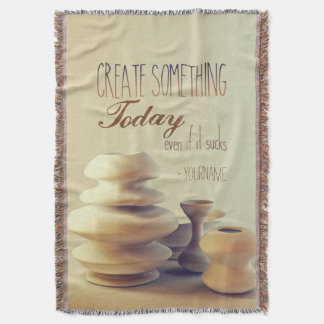 Pottery Create Something Today Even If It Sucks Throw Blanket