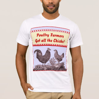 Poultry Farmers Get All the Chicks Customizable T-Shirt