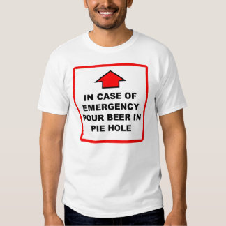 Pour Beer In Pie Hole Emergency Sign Shirt