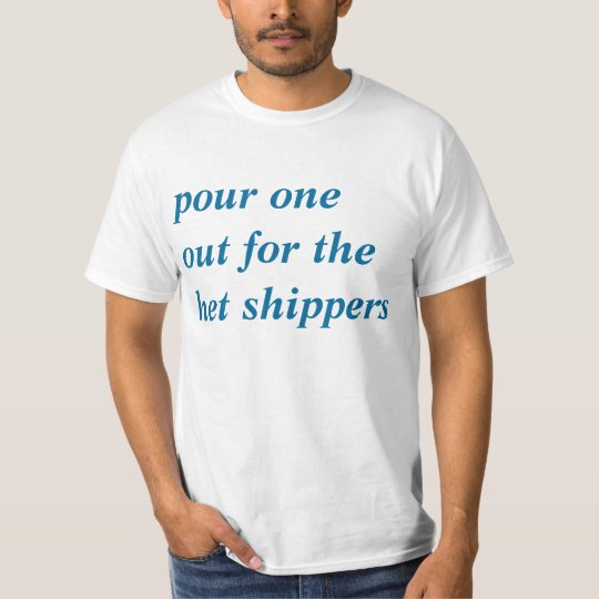 Pour one out for the het shippers tshirt