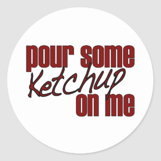 Pour Some Ketchup On Me Classic Round Sticker