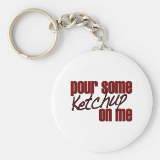 Pour Some Ketchup On Me Keychain
