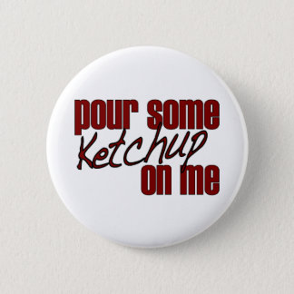 Pour Some Ketchup On Me Pinback Button