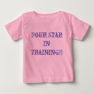 Pour Star In Training! Toddler T Baby T-Shirt