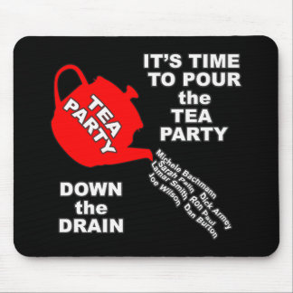 Pour the Tea Party Down the Drain Tshirts Mouse Pad