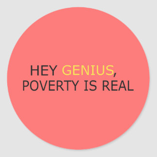Poverty Is Real Classic Round Sticker