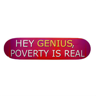 Poverty Is Real Skateboard