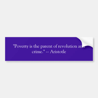 """""""Poverty is the parent of revolution and crime.... Car Bumper Sticker"""