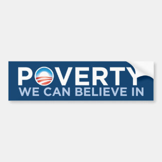 Poverty We Can Believe In Bumper Sticker