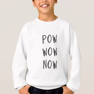 Pow wow now sweatshirt
