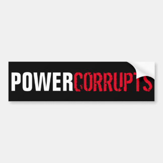 Power Corrupts Bumper Sticker
