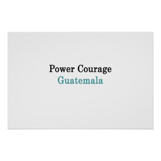 Power Courage Guatemala Poster