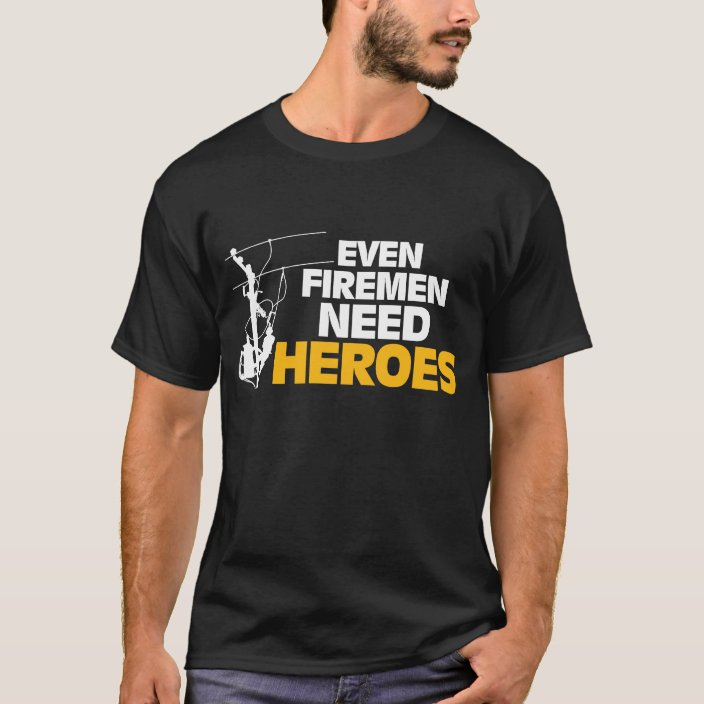 Funny Even Firemen Need Heroes T-Shirt