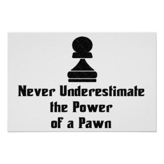 Power of a Pawn Posters