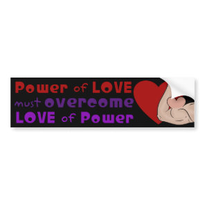 Power of Love Must Over Love of  Power of Love Bumper Sticker
