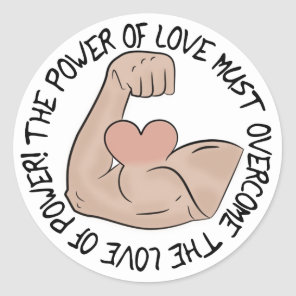 Power of love must overcome love of power classic round sticker