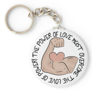 Power of love must overcome love of power keychain