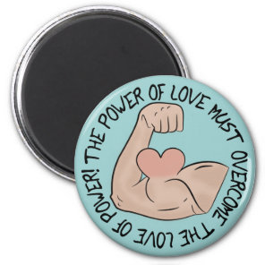 Power of love must overcome love of power magnet