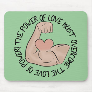 Power of love must overcome love of power mouse pad