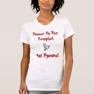 Power To The People, Not Pigeons! T-Shirt