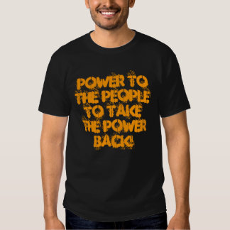 Power to the People to Take the Power Back! T-shirt