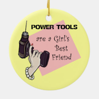 Power tools are a girl's best friend ceramic ornament