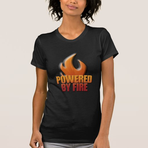 Powered by Fire Shirts