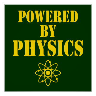 Powered By Physics Poster