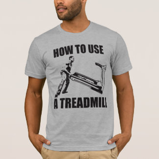 Powerlifting Humor - How To Use A Treadmill T-Shirt